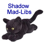 Shadow Mad Libs played 1,849 times to date.  Mad Libs written by children for childre