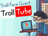 Trollface Quest TrollTube played 265 times to date. Trololo! Trollface is trolling TrollTube! Help him search for some unlucky adventures and solve the tongue-in-cheek puzzles in a point-and-click game that will have you screaming for more. Troll on the floor laughing!