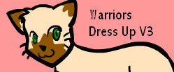 Warriors Dress Up v3 played 1,137 times to date.  Dress up your own Warrior Cat