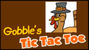 Gobble's Tic Tac Toe played 2,887 times to date.  You and Gobble play Tic Tac Toe against Dot. Get three squares in a row to win.